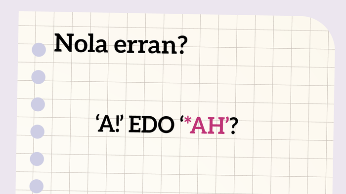 'A!' edo '*Ah'? Ba al dakizu zein den zuzena?