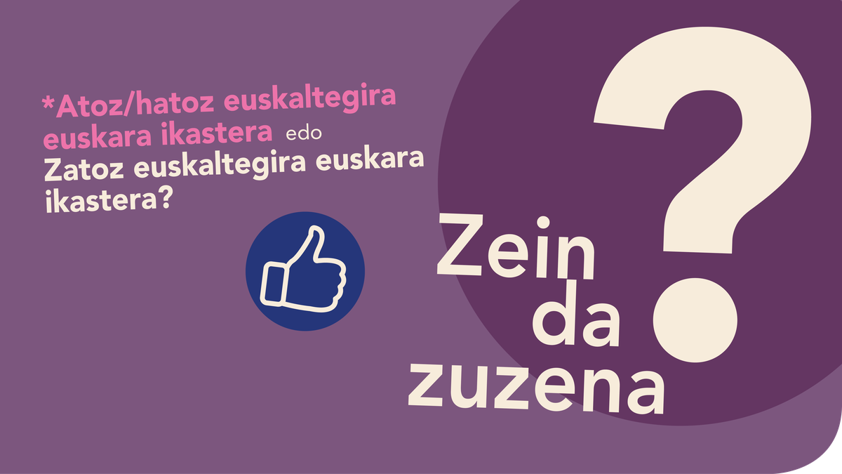*'Atoz/hatoz euskaltegira euskara ikastera' ala 'Zatoz euskaltegira euskara ikastera'?