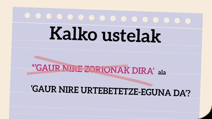 *'Gaur nire zorionak dira'  ala  'Gaur nire urtebetetze-eguna da'?