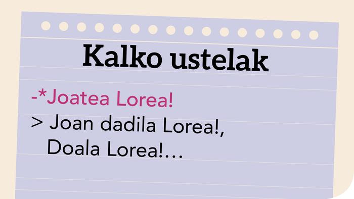 *Etortzea bera!, *Egitea Nereak!, *Joatea Lorea!…