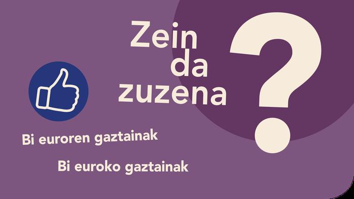 Bi euroren gaztainak ala bi euroko gaztainak?